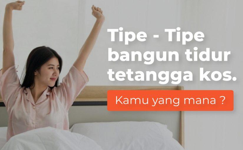 Tipe-tipe Bangun Tidur Tetangga Kos