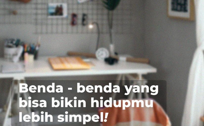 Benda-benda Yang Bisa Bikin Hidupmu Lebih Simple